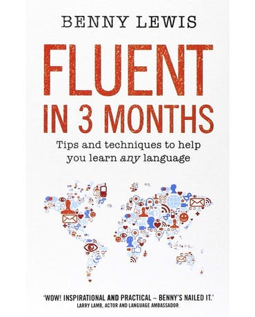 Fluent In 3 Months - Tips And Techniques To Help You Learn Any Language