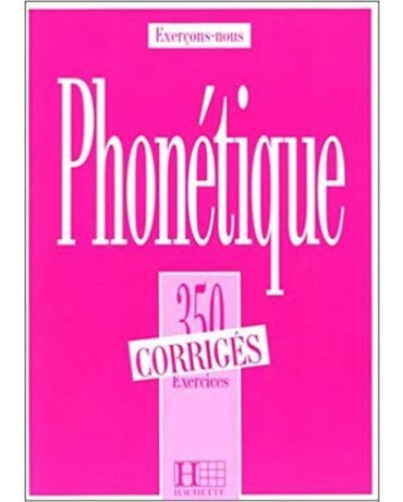 Phonétique - 350 Exercices - Corrigés