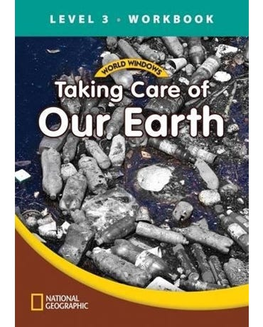 Taking Care Of Our Earth - World Windows - Level 3 - Workbook
