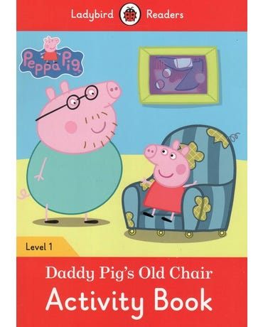 Peppa Pig: Daddy Pig's Old Chair - Ladybird Readers - Level 1 - Activity Book