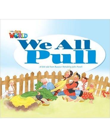 Our World British English 1 - Reader 3 - We All Pull