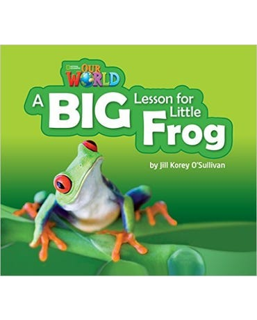 Our World British English 2 - Reader 7 - A Big Lesson For Little Frog