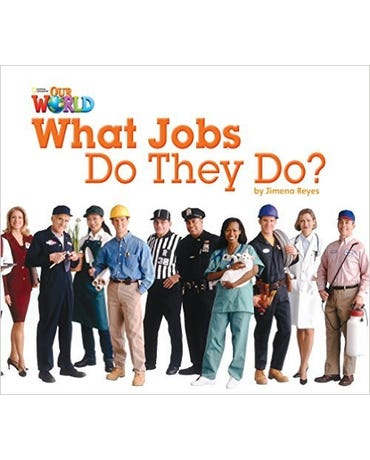 Our World British English 2 - Reader 8 - What Jobs Do They Do?
