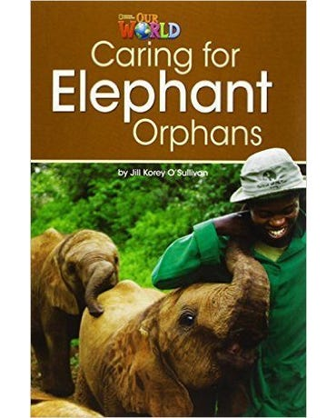 Our World British English 3 - Reader 1 - Caring For Elephant Orphans