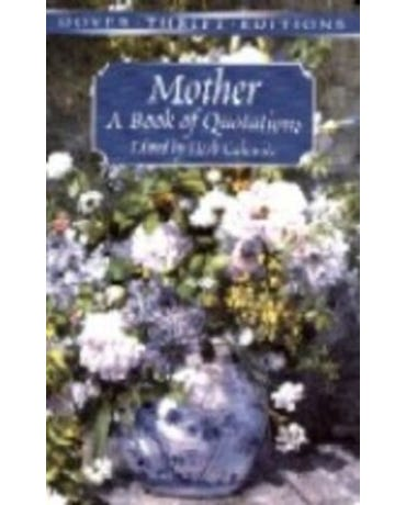 Mother: A Book Of Quotations - Dover Thrift Editions