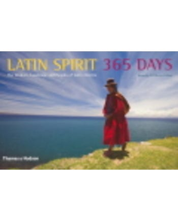 Latin Spirit: 365 Days - The Wisdom, Landscape And Peoples Of Latin America