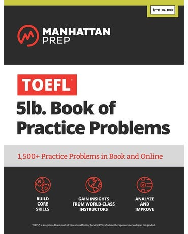 Manhattan Prep TOEFL 5Lb. Book Of Practice Problems - 1500+ Practice Problems In Book And Online