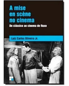 A Mise En Scene No Cinema - Do Classico Ao Cinema De Fluxo