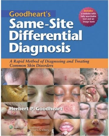 Goodheart's Same-Site Differential Diagnosis - A Rapid Method Diagnosing Treat.common Skin Disorders