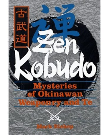 Zen Kobudo: Mysteries Of Okinawan Weaponry And Te