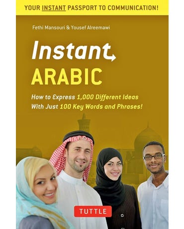 Instant Arabic - How To Express Over 1,000 Different Ideas With Just 100 Key Words And Phrases!